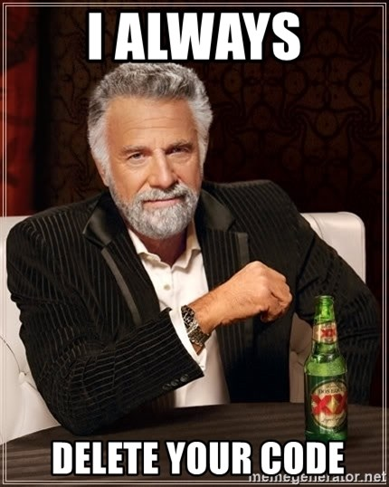 The Most Interesting Man In The World - i always  DELETE YOUR CODE