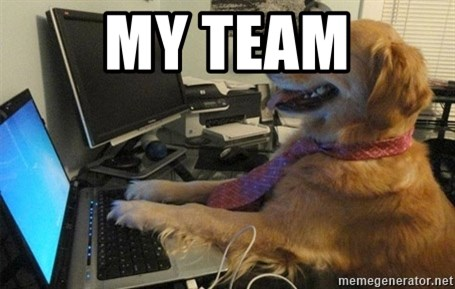 I have no idea what I'm doing - Dog with Tie - MY TEAM