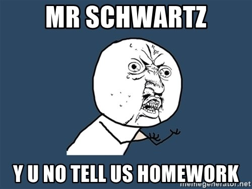 Y U No - mr schwartz y u no tell us homework