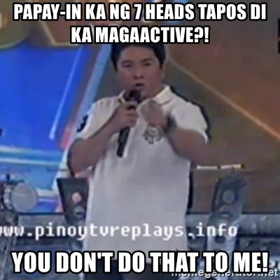 Willie You Don't Do That to Me! - Papay-in ka ng 7 heads tapos di ka magaactive?! you don't do that to me!