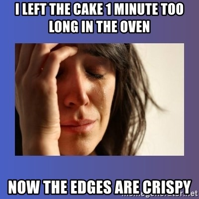woman crying - i left the cake 1 minute too long in the oven now the edges are crispy