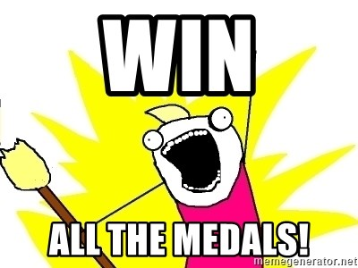 X ALL THE THINGS - Win all the medals!