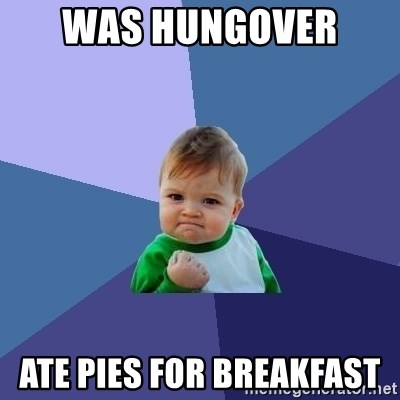 Success Kid - was hungover  ate pies for breakfast