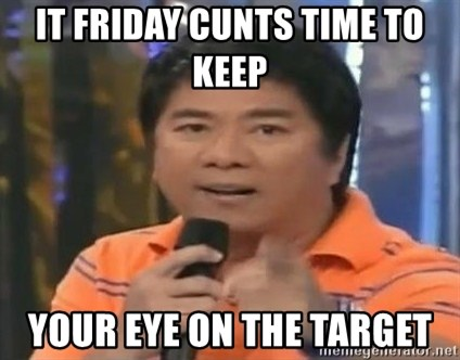 willie revillame you dont do that to me - IT FRIDAY CUNTS TIME TO KEEP  YOUR EYE ON THE TARGET