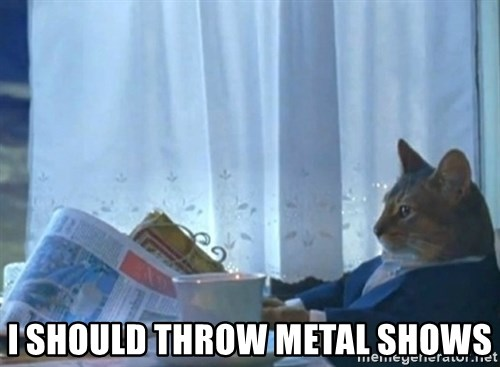 newspaper cat realization -  I SHOULD THROW METAL SHOWS