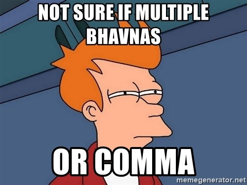 Futurama Fry - Not sure if multiple bhavnas or comma