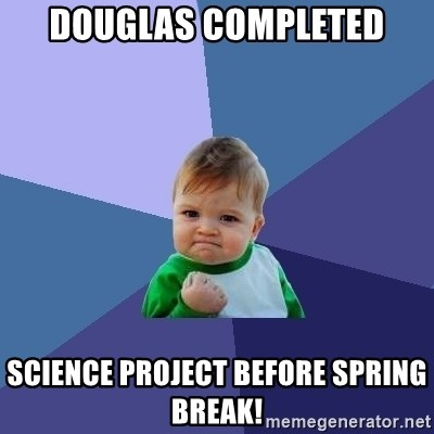 Success Kid - douglas completed science project before spring break!
