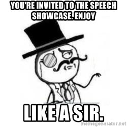 Feel Like A Sir - you're invited to the speech showcase. enjoy like a sir.