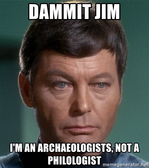 Dr. McCoy - dammit jim i'm an archaeologists, not a philologist