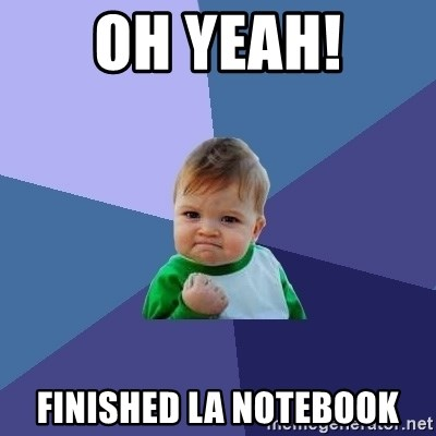 Success Kid - Oh yeah! Finished La Notebook