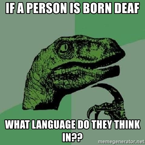 Philosoraptor - If a person is born deaf what language do they think in??