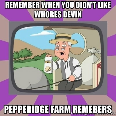 Pepperidge Farm Remembers FG - remember when you didn't like whores devin  pepperidge farm remebers