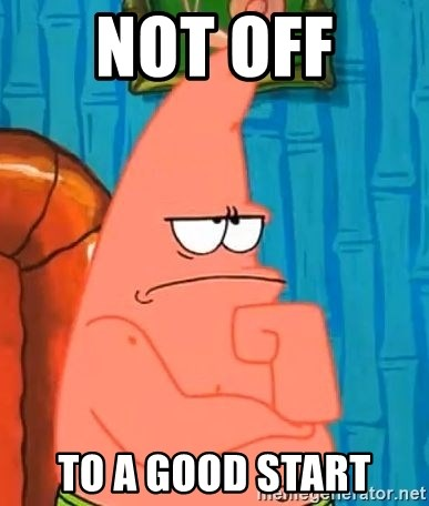 Patrick Wtf? - Not off  To a good start