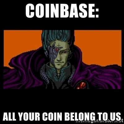 All your base are belong to us - COINBASE: ALL YOUR COIN BELONG TO US