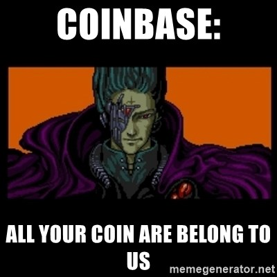 All your base are belong to us - CoinBASE: ALL YOUR COIN ARE BELONG TO US