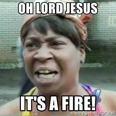 Sweet Brown Meme - Oh Lord JESUS IT'S A FIRE!