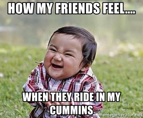 Evil Plan Baby - how my friends feel.... when they ride in my cummins