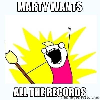 All the things - Marty wants all the records