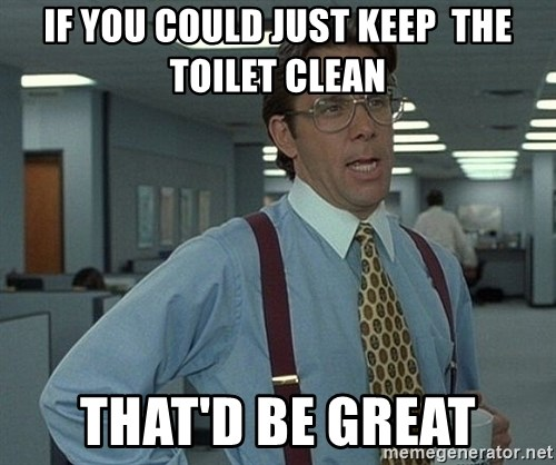 Office Space That Would Be Great - IF YOU COULD JUST KEEP  THE TOILET CLEAN THAT'D BE GREAT