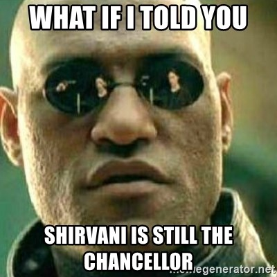 What If I Told You - What if I told you Shirvani is still the Chancellor