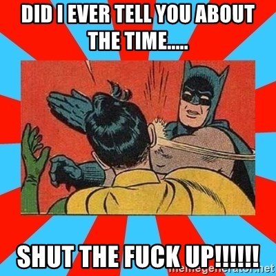 Batman Bitchslap - DID I EVER TELL YOU ABOUT THE TIME..... SHUT THE FUCK UP!!!!!!