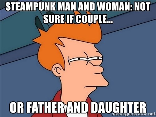Futurama Fry - STEAMPUNK MAN AND WOMAN: NOT SURE IF COUPLE... OR FATHER AND DAUGHTER