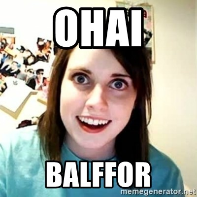 Overly Attached Girlfriend 2 - OHAI BALFFOR