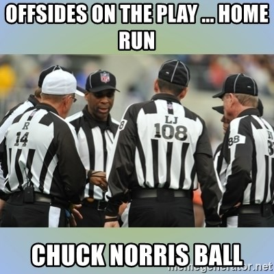 NFL Ref Meeting - OFFSIDES ON THE PLAY ... HOME RUN CHUCK NORRIS BALL