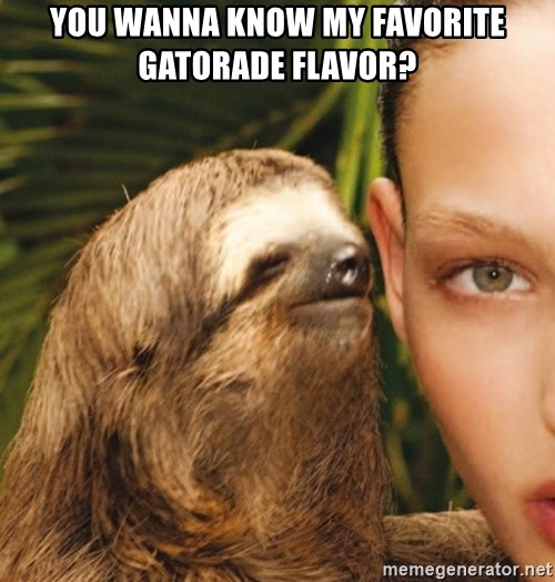 The Rape Sloth - You wanna know my favorite Gatorade flavor?