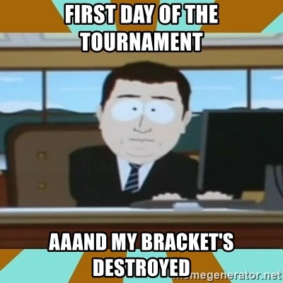 And it's gone - First day of the tournament aaand my bracket's destroyed