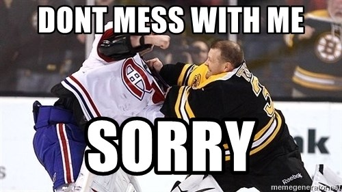 Hockey goalie - Dont Mess with me Sorry