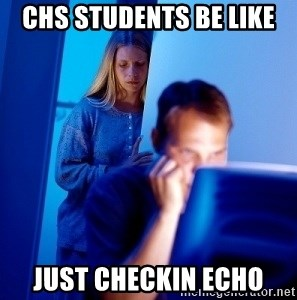 Internet Husband - CHS STUDENTS BE LIKE JUST CHECKIN ECHO