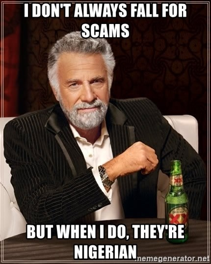 The Most Interesting Man In The World - I don't always fall for scams but when I do, they're nigerian