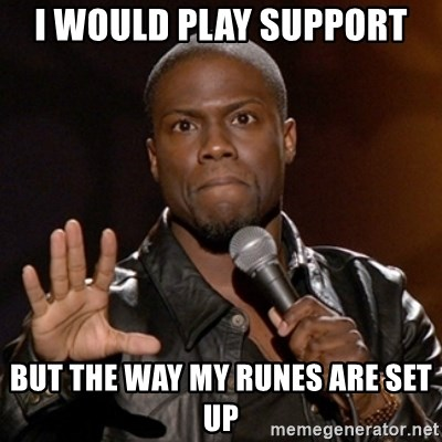 Kevin Hart - i would play support but the way my runes are set up