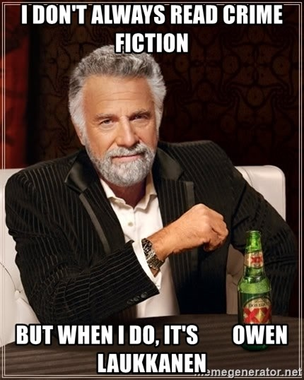 The Most Interesting Man In The World - i don't always read crime fiction but when i do, it's        owen laukkanen