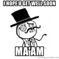 Feel Like A Sir - i hope u get well soon ma'am
