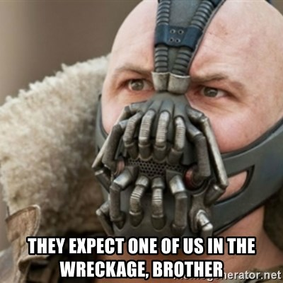 Bane -  They expect one of us in the wreckage, brother