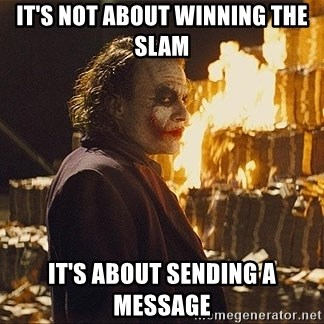 The joker burning money - It's not about winning the Slam It's about sending a message