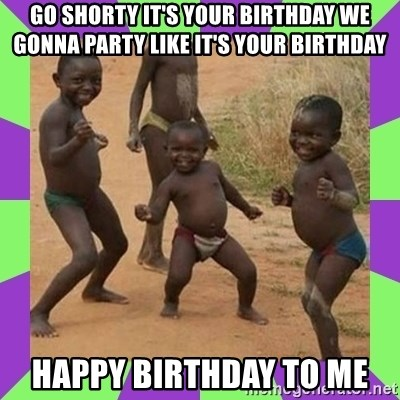 african kids dancing - GO SHORTY IT'S YOUR BIRTHDAY WE GONNA PARTY LIKE IT'S YOUR BIRTHDAY HAPPY BIRTHDAY TO ME