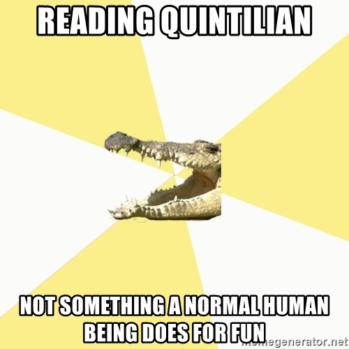 Classics Crocodile - reading quintilian not something a normal human being does for fun