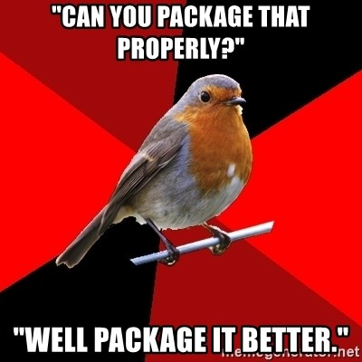 "Retail Robin - ""CAN YOU PACKAGE THAT PROPERLY?"" ""wELL PACKAGE IT BETTER."""