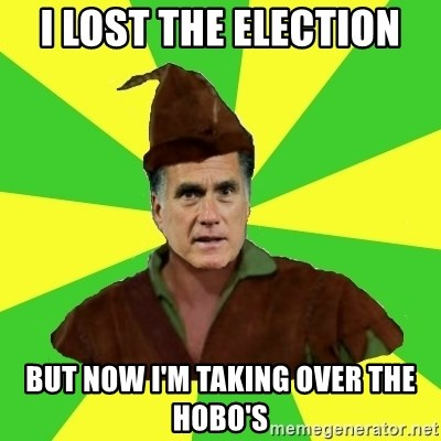 RomneyHood - i lost the election but now i'm taking over the hobo's