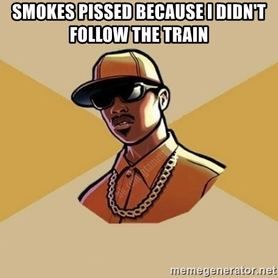 Gta Player - smokes pissed because i didn't follow the train