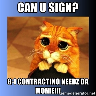 puss in boots eyes 2 - can u sign? g-i contracting needz da monie!!!