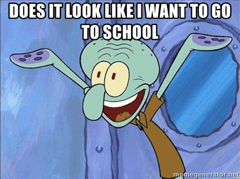 Guess What Squidward - does it look like i want to go to school