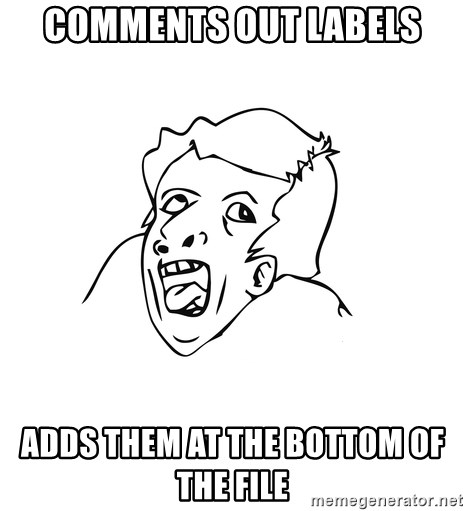 genius rage meme - comments out labels adds them at the bottom of the file