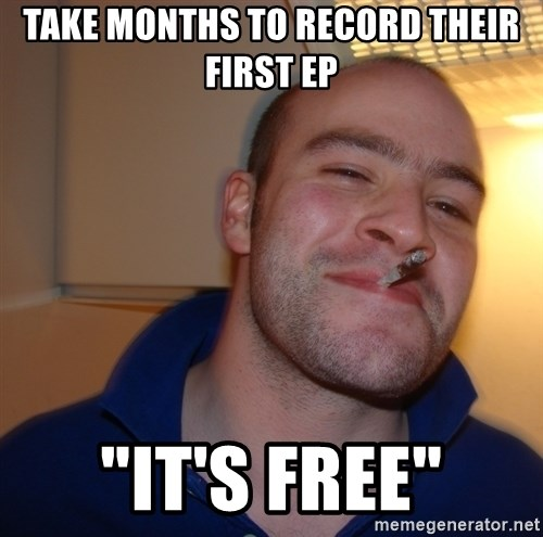 """Good Guy Greg - take months to record their first ep """"it's free"""""""