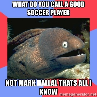 Bad Joke Eels - What do you call a good soccer player Not mark hallal thats all i know