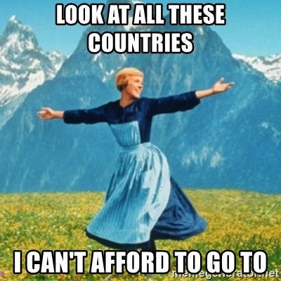 Sound Of Music Lady - Look at all these countries I can't afford to go to