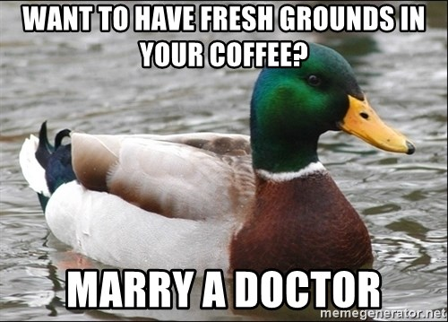 Actual Advice Mallard 1 - Want to have fresh grounds in your Coffee? Marry a doctor